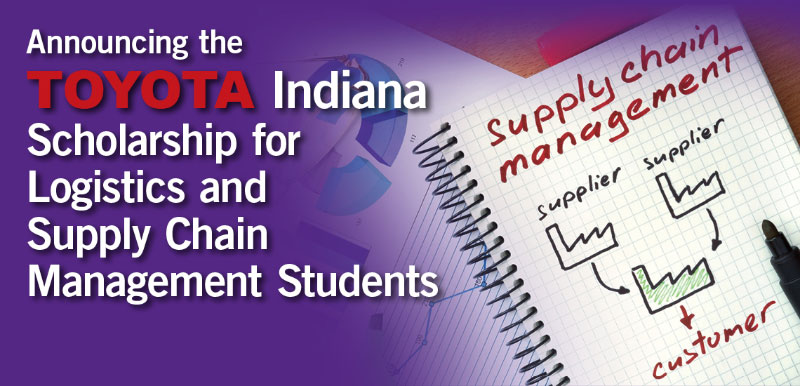 Announcing the Toyota Indiana Scholarship for Logistics and Supply Chain Management Students.